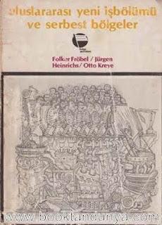 Folker Fröbel, Jürgen Heinrichs, Otto Kreye - Uluslararası Yeni İşbölümü ve Serbest Bölgeler Ek; Mustafa Sönmez Türkiye'de Serbest Bölge Girişimleri 1923-1982