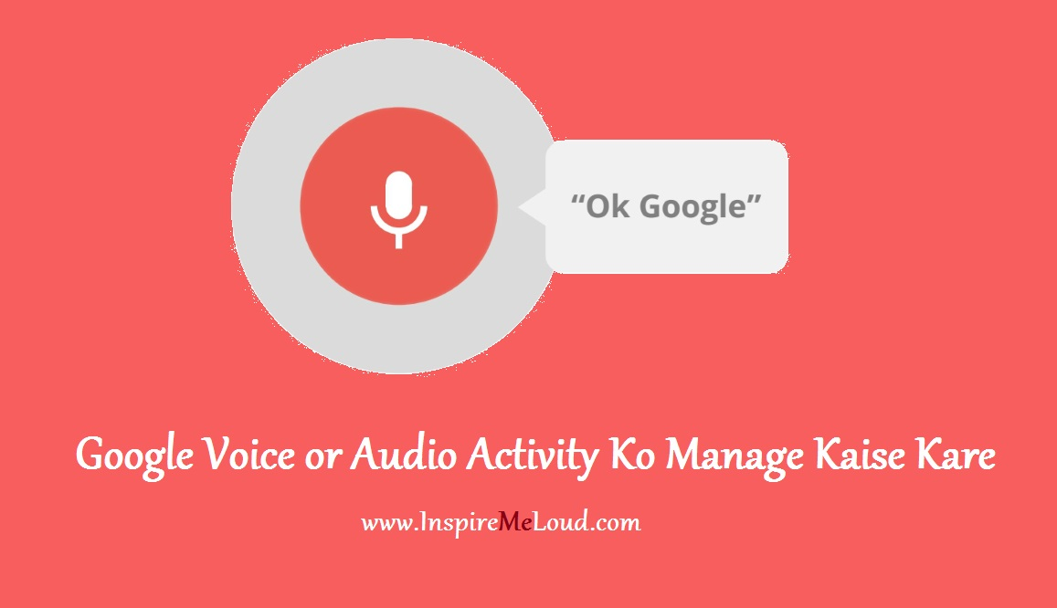 Google Voice or Audio Activity Ko Manage Kaise Kare