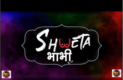 Shweta Bhabhi Web Series Cast, Wiki, Release Date, Story, Trailer, Video