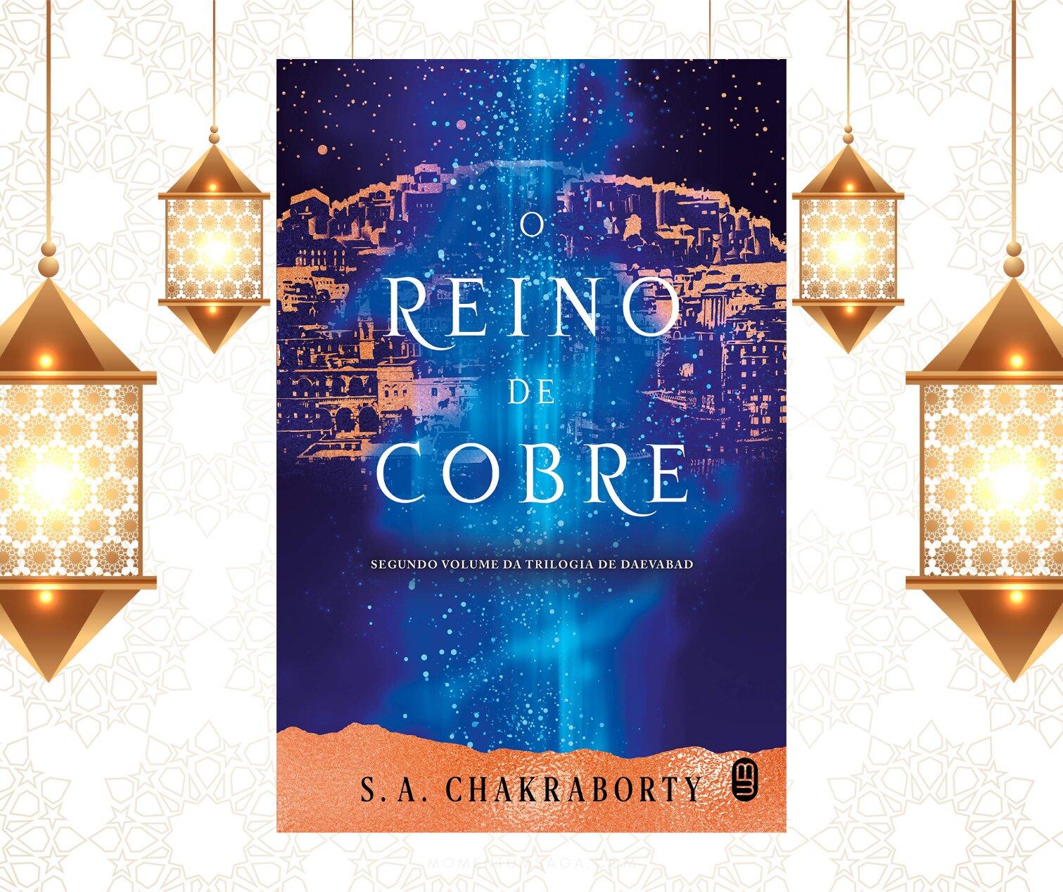 Resenha: O Reino de Cobre, de S. A. Chakraborty