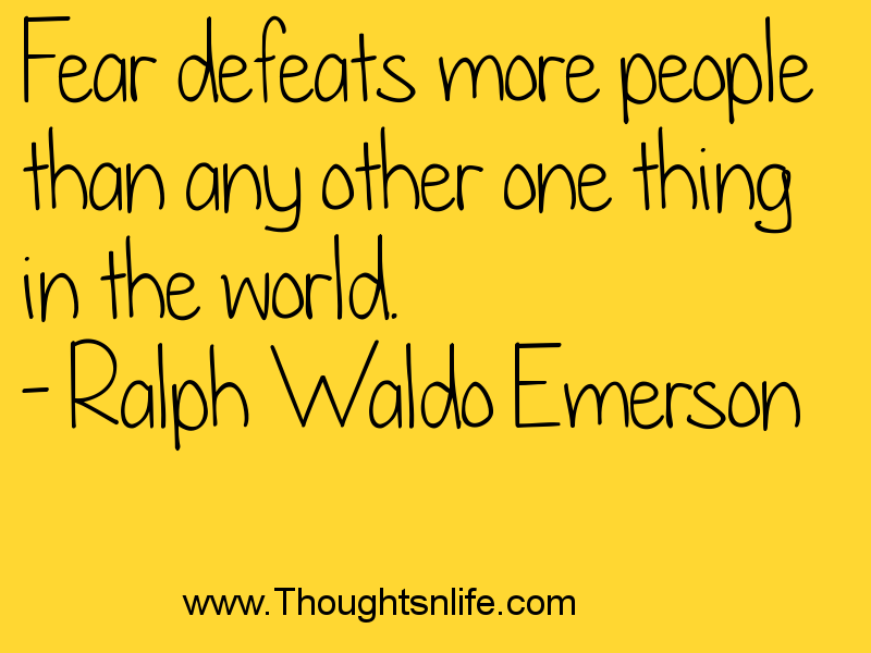 Thoughtsandlife: Fear defeats more people than any other one thing in the world. - Ralph Waldo Emerson