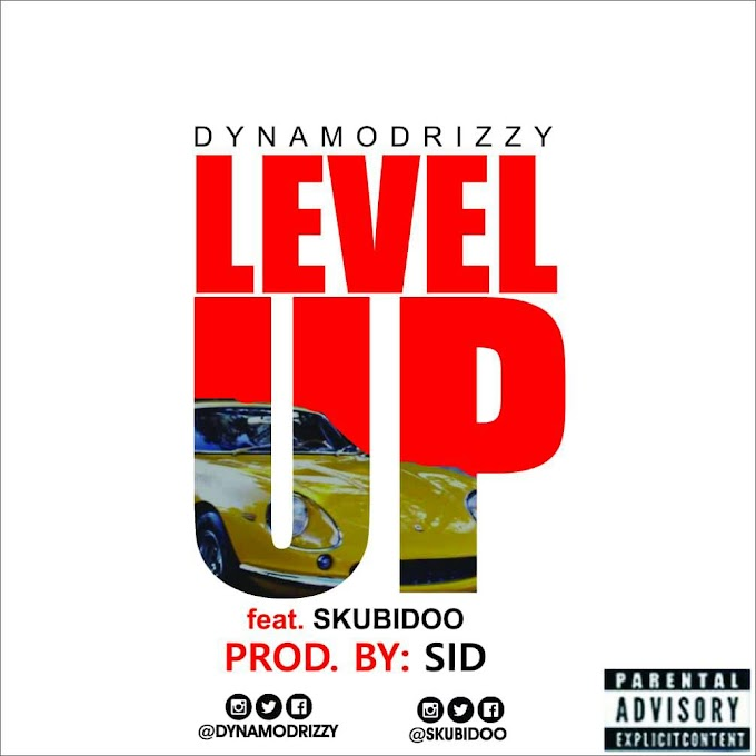DOWNLOAD MP3: DYNAMODRIZZY FT SKUBIDOO - LEVEL UP (PROD. BY SID)