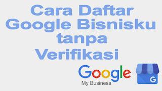 Cara Daftar Google Bisnisku tanpa Verifikasi