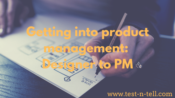 Getting into product management: Designer to PM