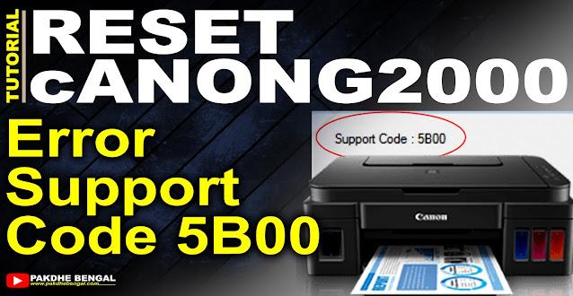 canon g2000, Error 5b00, error support code 5b00, printer canon g2000, cara memperbaiki canon g2000, cara menangani printer canon g2000 5b00, cara reset printer canon g2000, cara menangani canon g2000, canon g1000 5b00 error reset
