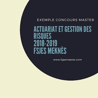Exemple Concours Master Actuariat et Gestion des Risques 2018-2019 - Fsjes Meknès