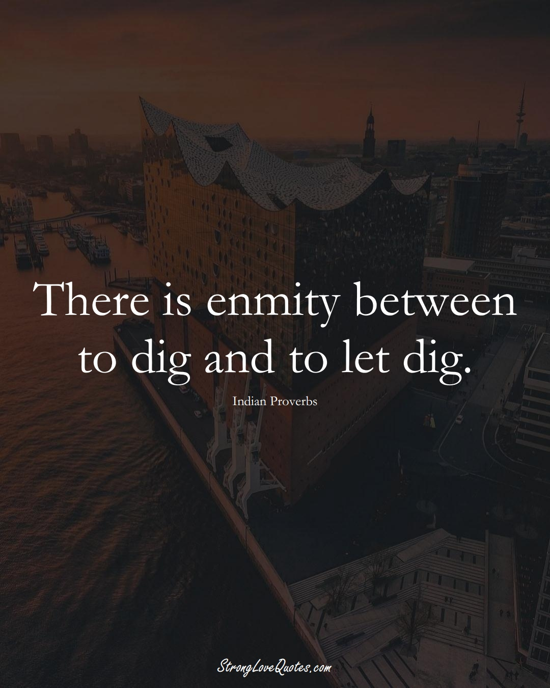 There is enmity between to dig and to let dig. (Indian Sayings);  #AsianSayings