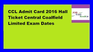 CCL Admit Card 2016 Hall Ticket Central Coalfield Limited Exam Dates