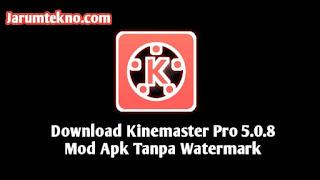 Download Kinemaster Pro 5.0.8 Mod Apk Tanpa Watermark