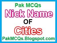 nick name of some famous cities , nick name of pakistan cities , nick name , cities old name , cities and there called name , cities and called name , pakistan cities , called name of cities , nts test preparation , test , free mcqs , india , bangladesh , iran , turqi ,