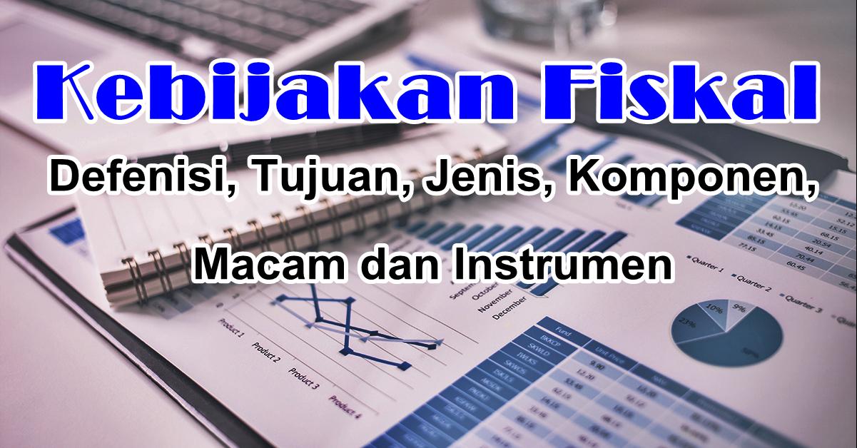 Kebijakan Fiskal : Defenisi, Tujuan, Jenis, Komponen, Macam dan Instrumen