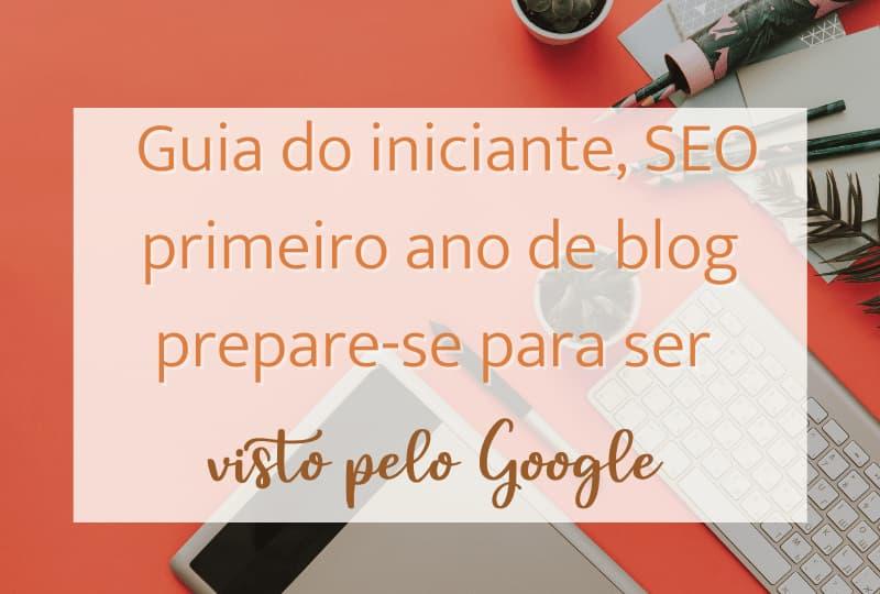 Guia do iniciante, SEO primeiro ano de blog prepare-se para ser visto pelo Google