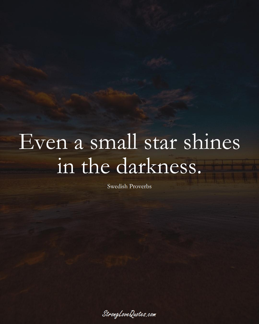Even a small star shines in the darkness. (Swedish Sayings);  #EuropeanSayings