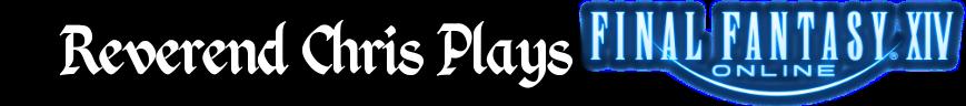 Reverend Chris Plays: Final Fantasy 14