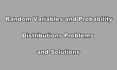 Random Variables and Probability Distributions Problems and Solutions.
