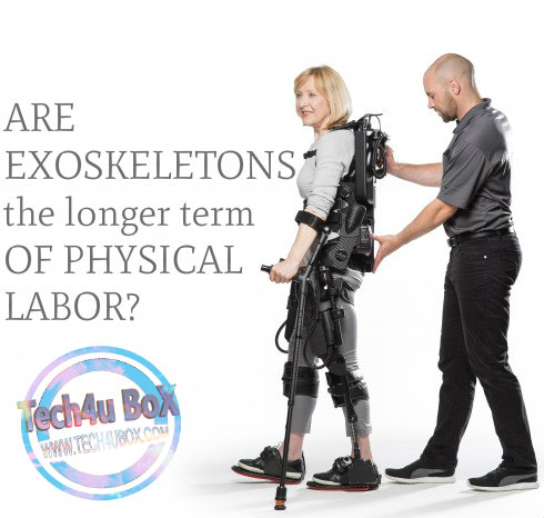 ARE EXOSKELETONS the longer term OF PHYSICAL LABOR?