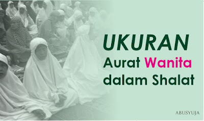 https://abusyuja.blogspot.com/2019/09/aurat-wanita-dalam-shalat-menurut-mazhab-syafii-maliki-hanafi-hambali.html