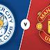 Prediksi Leicester City vs MU: Berebut Tiket Liga Champions