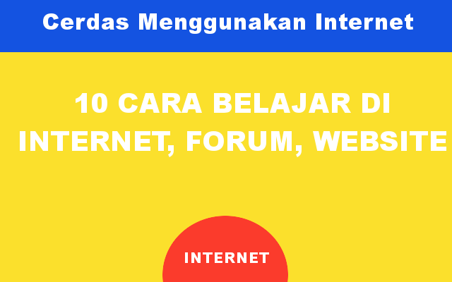 Gunakan Internet Dengan Cerdas, 10 Cara Belajar di Internet, Website, Forum