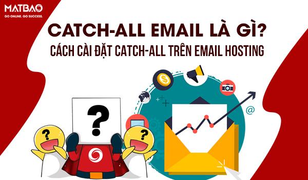 Catch-All Email là gì? Cách cài đặt Catch-All trên Email Hosting