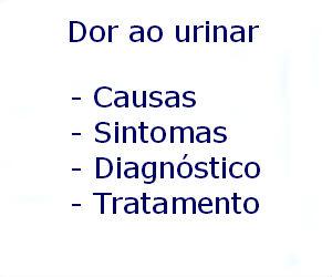Dor ao urinar causas sintomas diagnóstico tratamento prevenção riscos complicações