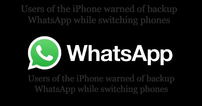 Users of the iPhone warned of backup WhatsApp while switching phones