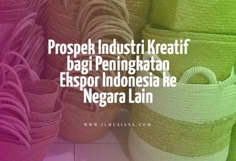 bagaimana prospek industri kreatif tersebut bagi peningkatan ekspor indonesia ke negara lain