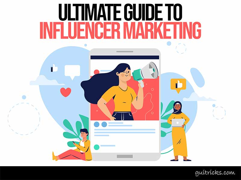An Ultimate Guide To Influencer Marketing