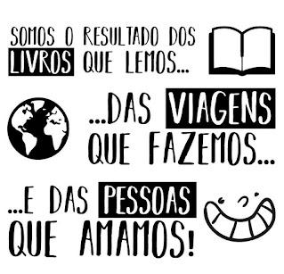 Somos o resultado dos livros que lemos, das viagens que fazemos e das pessoas que amamos