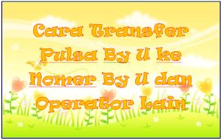 Cara Transfer Pulsa By U ke Nomer By U dan Operator Lain