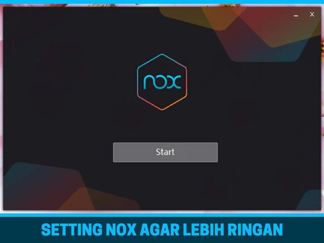 Setting Nox Untuk Bermain Game Agar Lebih Ringan