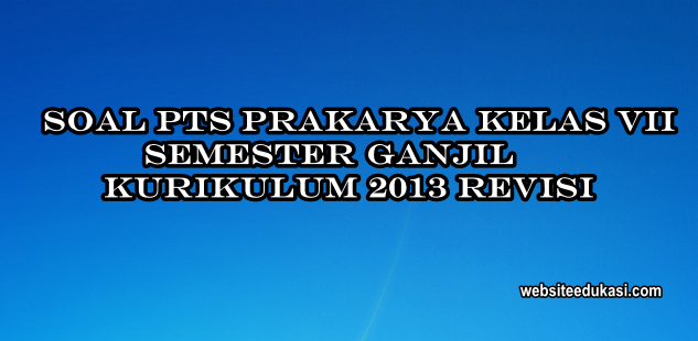 Soal PTS/UTS Prakarya Kelas 7 Semester 1 K13 Revisi