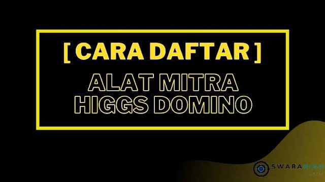 Cara Daftar Agen Resmi di Alat Mitra Higgs Domino Island 2021