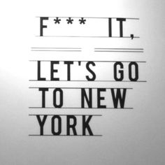 image result for best quote New York f it let's go to new york