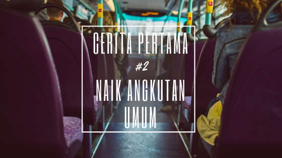 Cerita Pertama #2: Naik Angkutan Umum