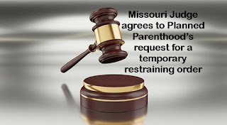 Missouri Judge agrees to Planned Parenthood's request for a temporary restraining order