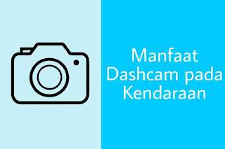 Manfaat Dashboard Camera pada Kendaraan