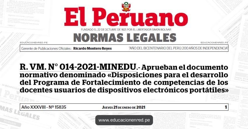 R. VM. N° 014-2021-MINEDU.- Aprueban el documento normativo denominado «Disposiciones para el desarrollo del Programa de Fortalecimiento de competencias de los docentes usuarios de dispositivos electrónicos portátiles»