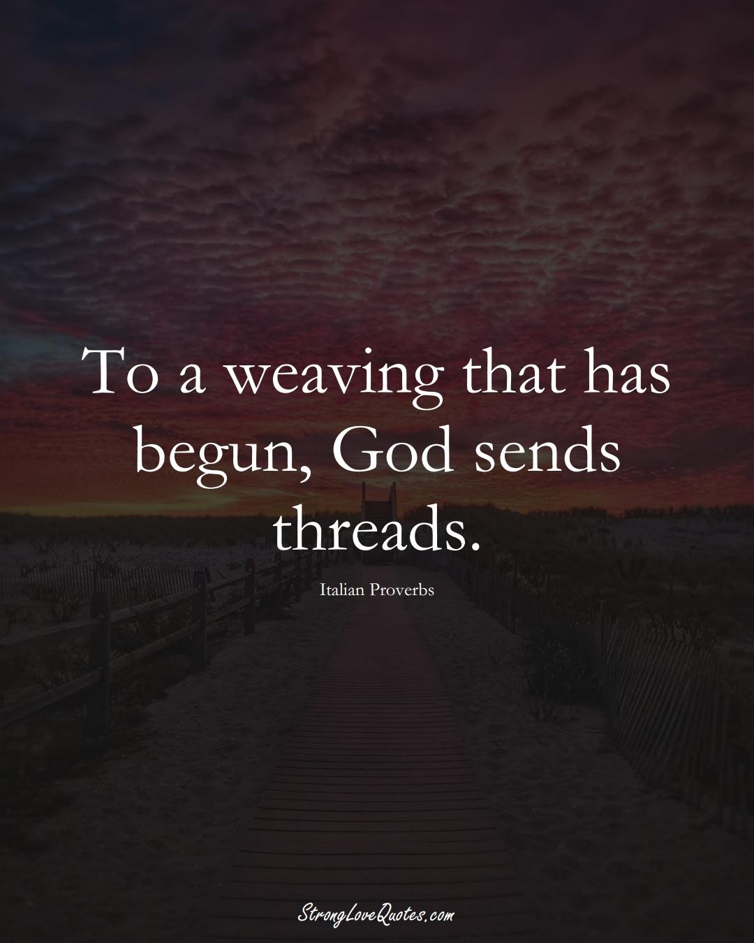 To a weaving that has begun, God sends threads. (Italian Sayings);  #EuropeanSayings