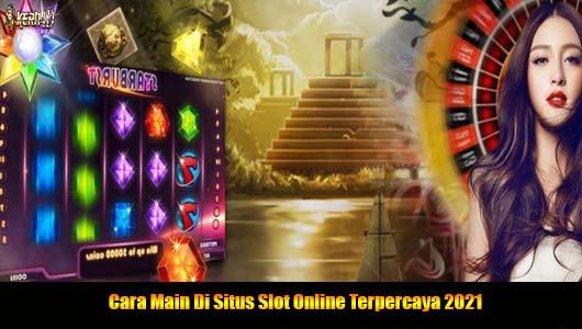 Cara Main Di Situs Slot Online Terpercaya 2021