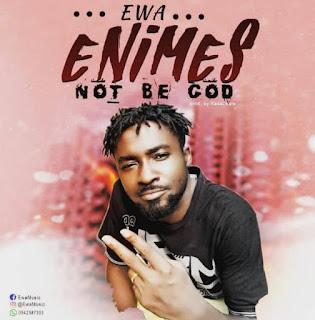 Ewa – Enemies Not Be God(Prod. By Kasapa Beatz)-BrytGh.Com