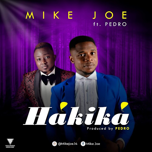 NEW MUSIC: HAKIKA - MIKE JOE FT. PEDRO