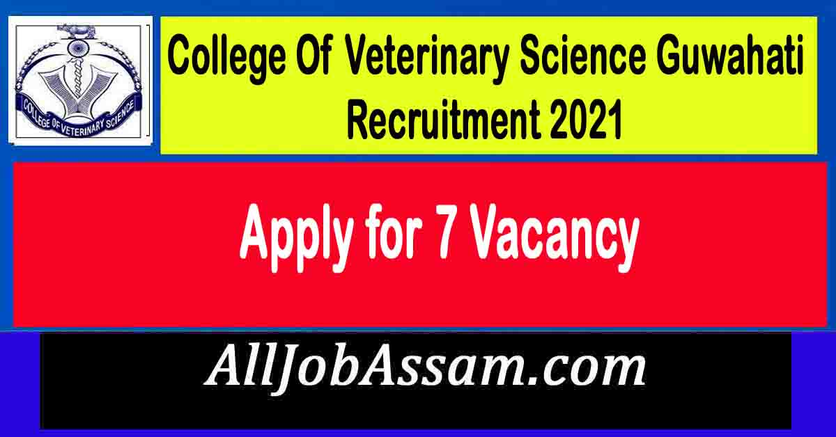College Of Veterinary Science Guwahati Recruitment 2021