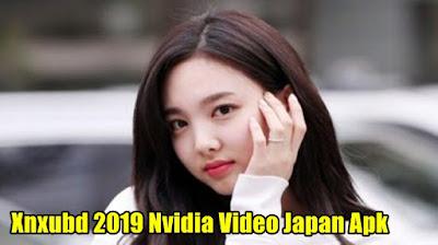 XNXUBD 2019 Nvidia Video Japan Apk Terbaru 2021