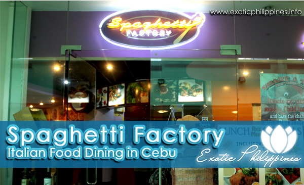 Spaghetti Factory Cebu Restaurant Review
