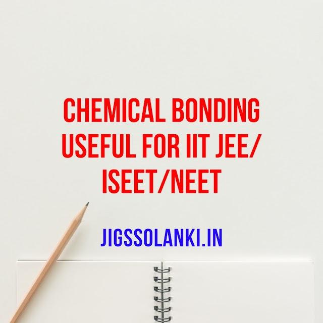 CHEMICAL BONDING USEFUL FOR IIT JEE/ISEET/NEET