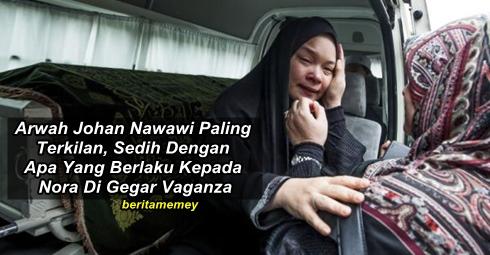 Arwah Johan Nawawi Paling Terkilan, Sedih Dengan Apa Yang Berlaku Ke Atas Nora Di GegarVaganza
