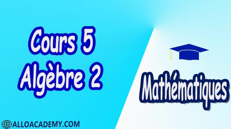 Cours 5 d'algèbre 2 pdf Mathématiques, Maths, Algèbre 2, Calcul matriciel, Déterminants, Espaces Vectoriels, Sous-espaces vectoriels, Les Applications Linéaires, Valeurs Propres et Vecteurs Propres, Diagonalisation des matrices et des endomorphismes, Cours, résumés, exercices corrigés, devoirs corrigés, Examens corrigés, Contrôle corrigé travaux dirigés TD PDF