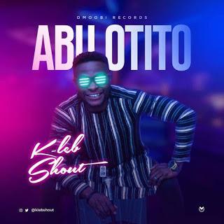 MUSIC: Abu Otito - K-Leb Shout