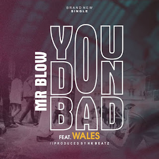 MUSIC: Mrblow Ft Wales – You Don Bad